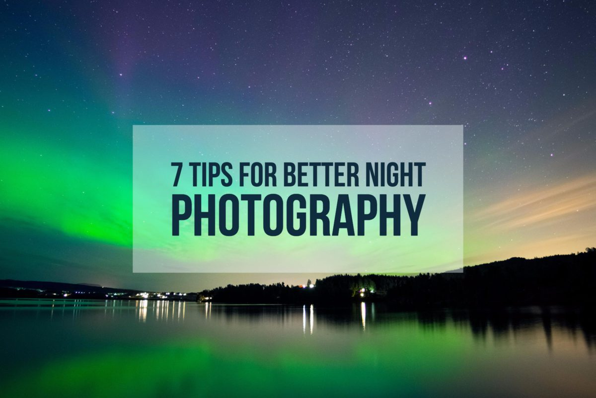 7 Tips for Better Night Photography - CaptureLandscapes