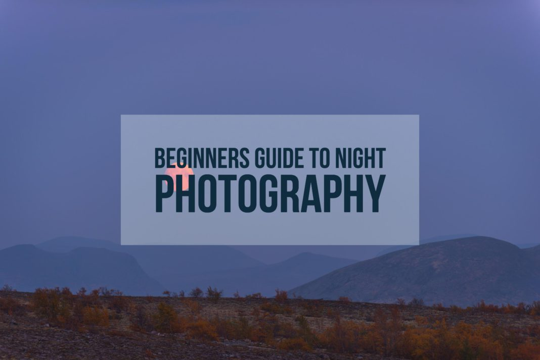 Beginners Guide to Night Photography