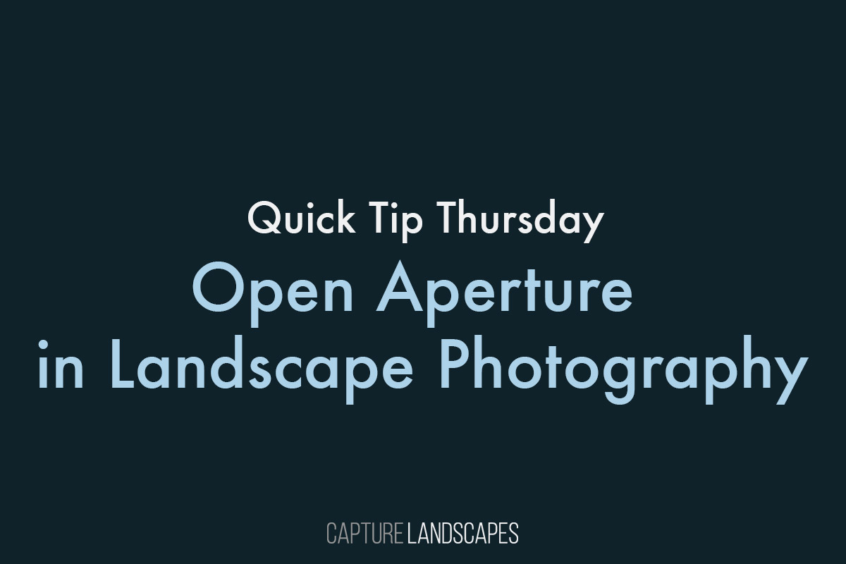 Open Aperture in Landscape Photography